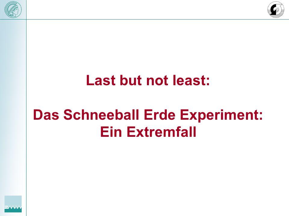 Last but not least: Das Schneeball Erde Experiment: Ein Extremfall