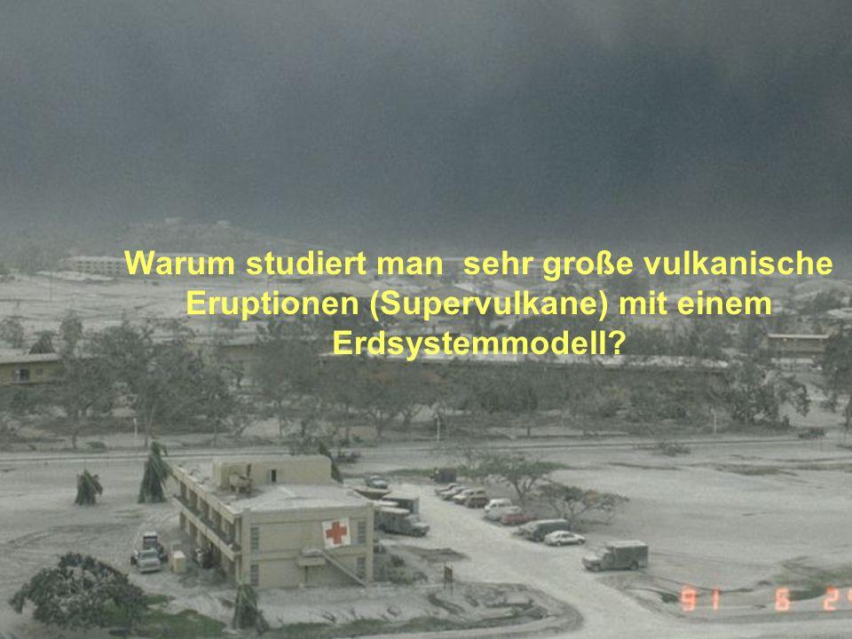 Warum studiert man sehr große vulkanische Eruptionen (Supervulkane) mit einem Erdsystemmodell