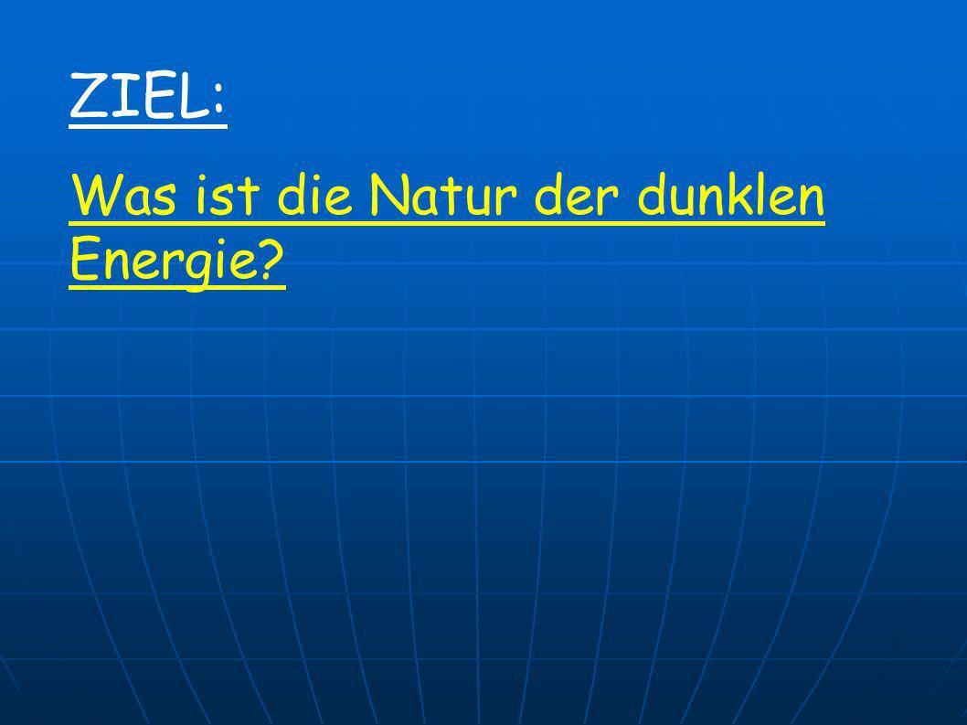 ZIEL: Was ist die Natur der dunklen Energie