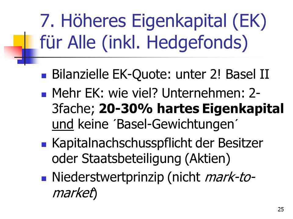 7. Höheres Eigenkapital (EK) für Alle (inkl. Hedgefonds)