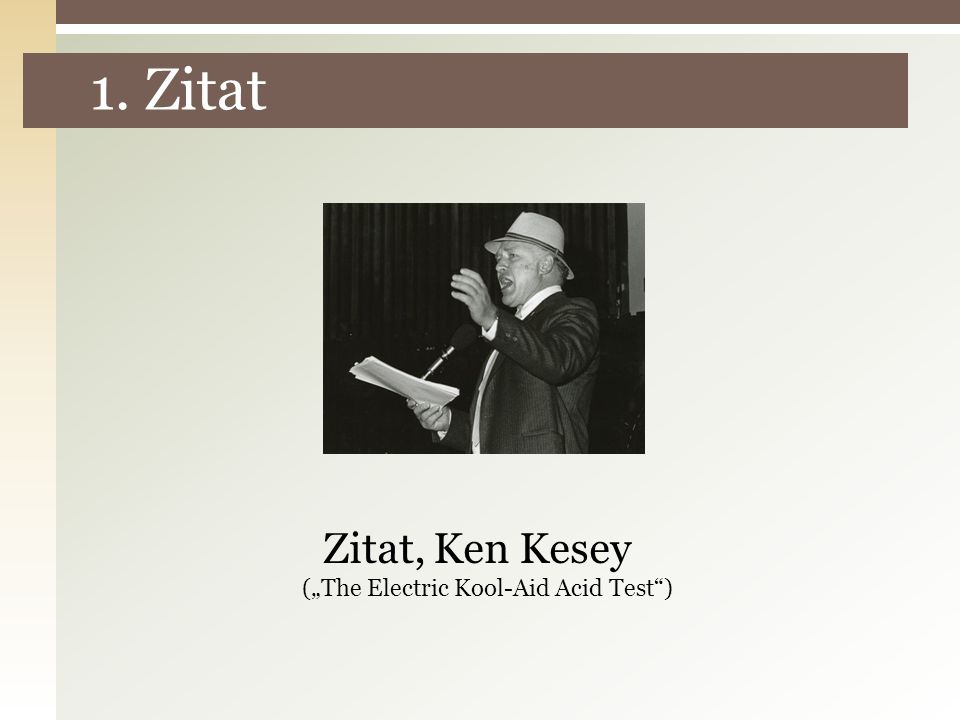 "1. Zitat Zitat, Ken Kesey (""The Electric Kool-Aid Acid Test )"
