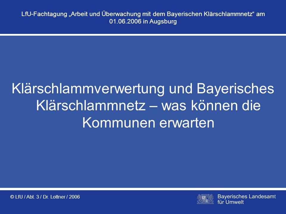 """LfU-Fachtagung """"Arbeit und Überwachung mit dem Bayerischen Klärschlammnetz am 01.06.2006 in Augsburg"""