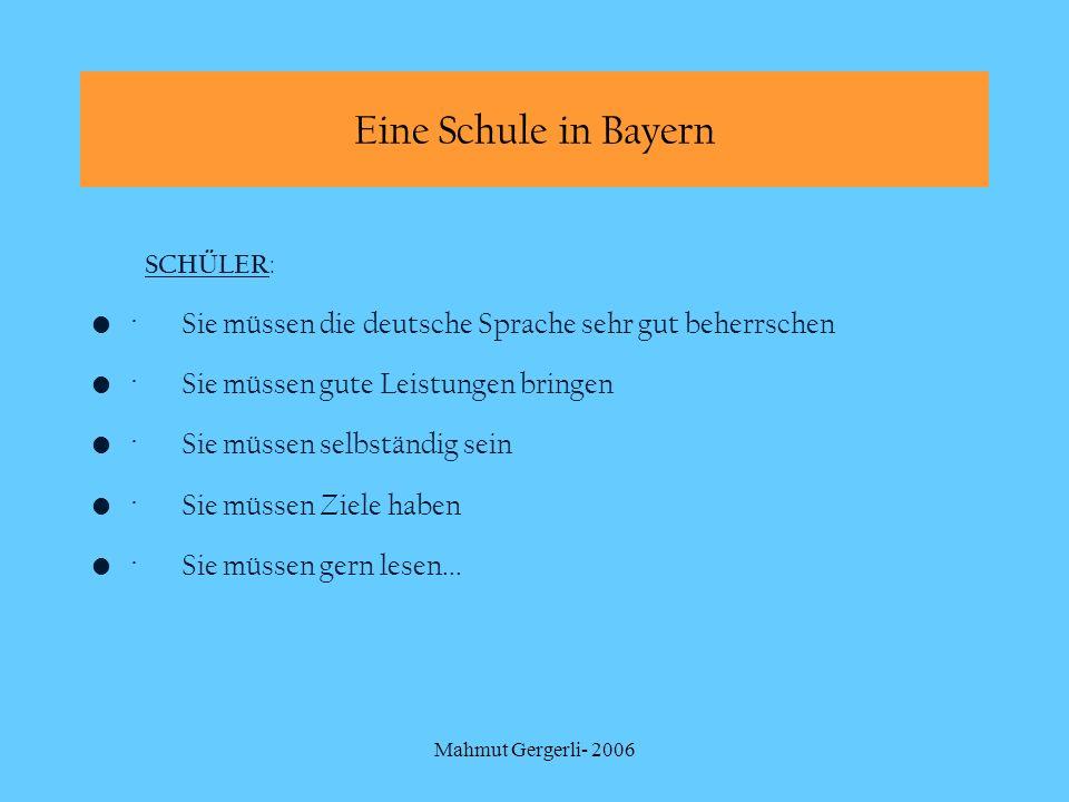 Eine Schule in Bayern SCHÜLER: · Sie müssen die deutsche Sprache sehr gut beherrschen. · Sie müssen gute Leistungen bringen