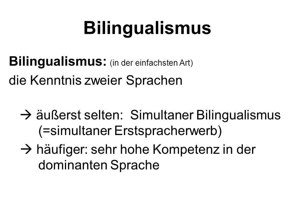 Bilingualismus Bilingualismus: (in der einfachsten Art)