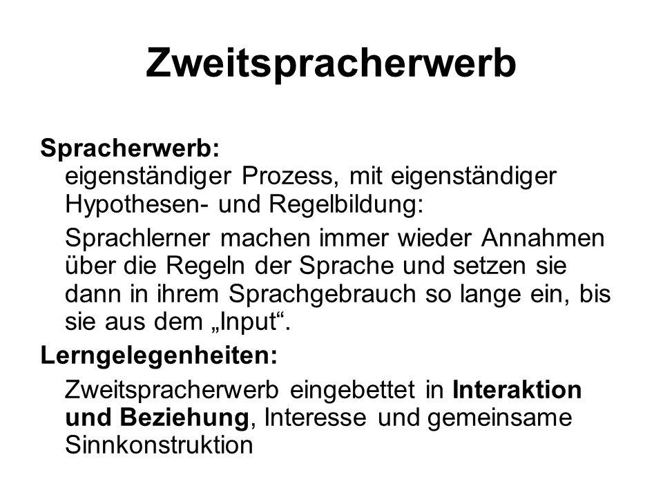 Zweitspracherwerb Spracherwerb: eigenständiger Prozess, mit eigenständiger Hypothesen- und Regelbildung: