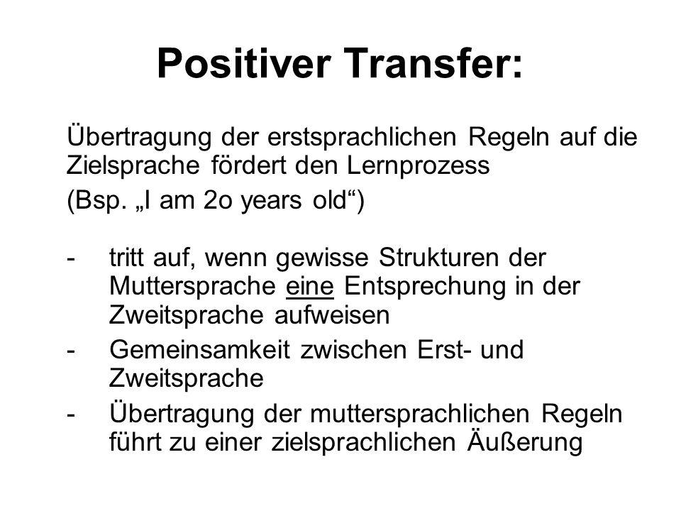 Positiver Transfer: Übertragung der erstsprachlichen Regeln auf die Zielsprache fördert den Lernprozess.