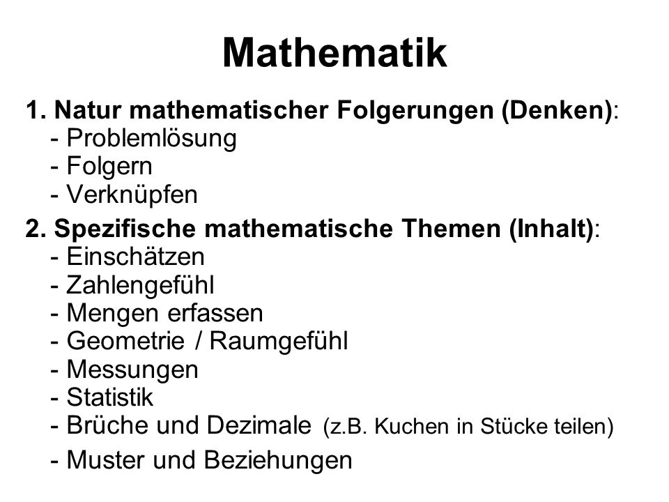 Mathematik 1. Natur mathematischer Folgerungen (Denken): - Problemlösung - Folgern - Verknüpfen.