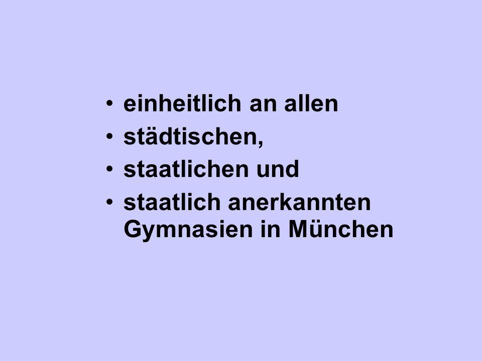 einheitlich an allen städtischen, staatlichen und staatlich anerkannten Gymnasien in München