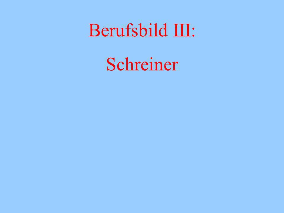 Berufsbild III: Schreiner