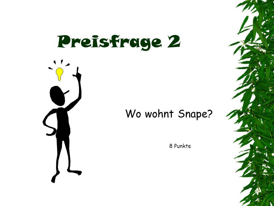Preisfrage 2 Wo wohnt Snape 8 Punkte