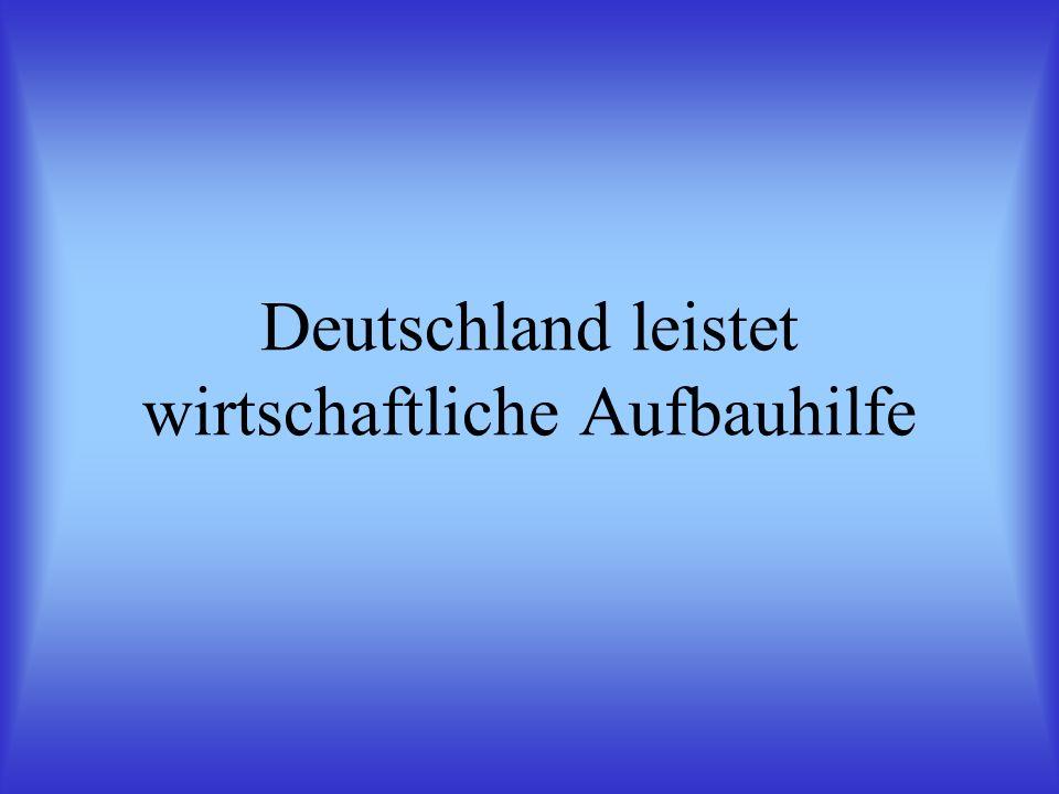 Deutschland leistet wirtschaftliche Aufbauhilfe