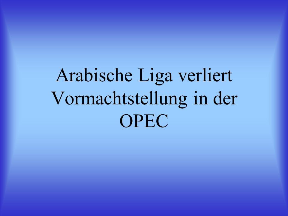Arabische Liga verliert Vormachtstellung in der OPEC