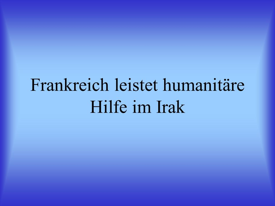 Frankreich leistet humanitäre Hilfe im Irak