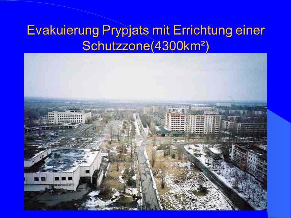 Evakuierung Prypjats mit Errichtung einer Schutzzone(4300km²)