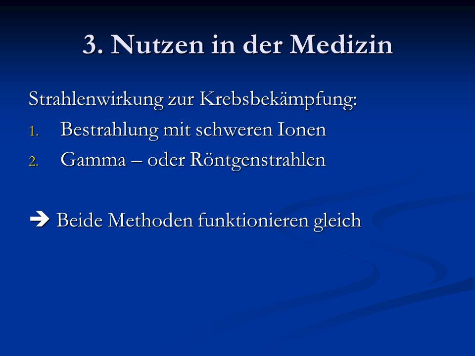 3. Nutzen in der Medizin Strahlenwirkung zur Krebsbekämpfung: