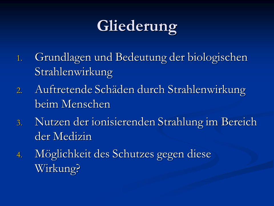 Gliederung Grundlagen und Bedeutung der biologischen Strahlenwirkung