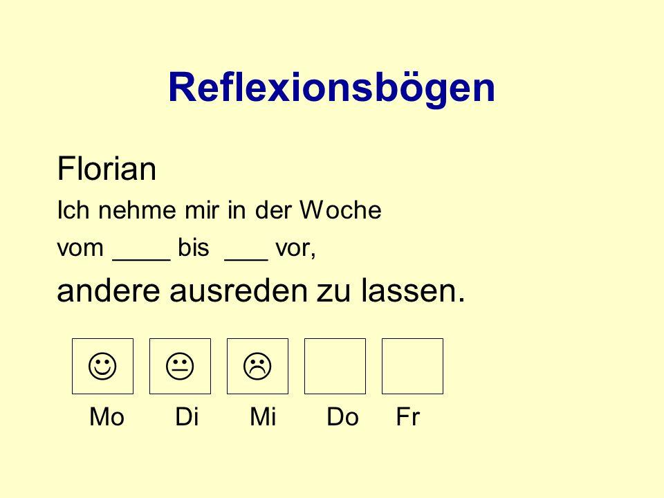 Reflexionsbögen    Florian andere ausreden zu lassen.