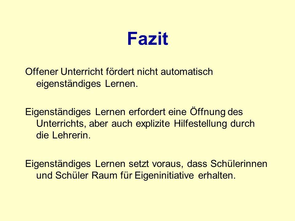 Fazit Offener Unterricht fördert nicht automatisch eigenständiges Lernen.