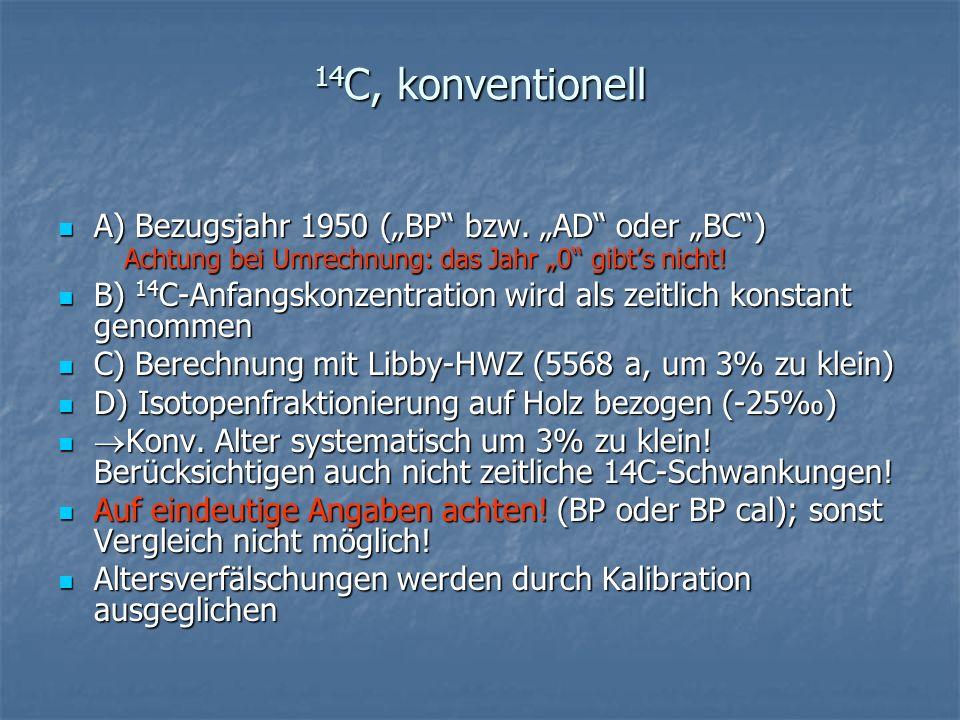 """14C, konventionellA) Bezugsjahr 1950 (""""BP bzw. """"AD oder """"BC ) Achtung bei Umrechnung: das Jahr """"0 gibt's nicht!"""