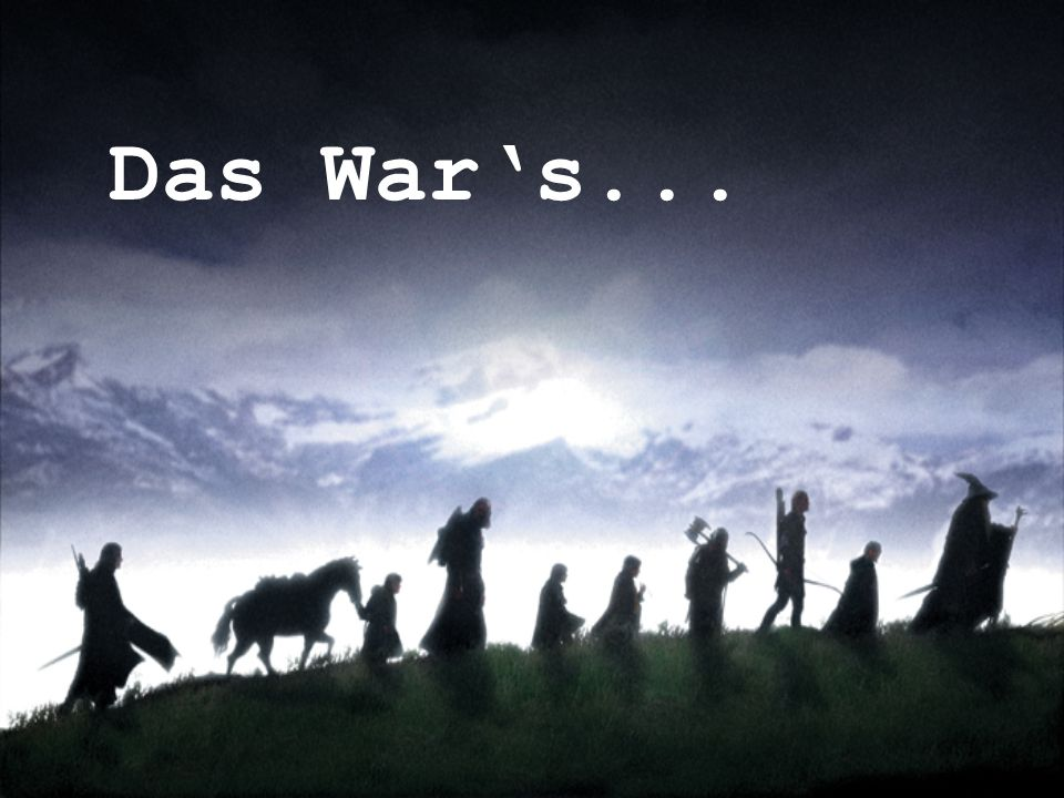 Das War's...