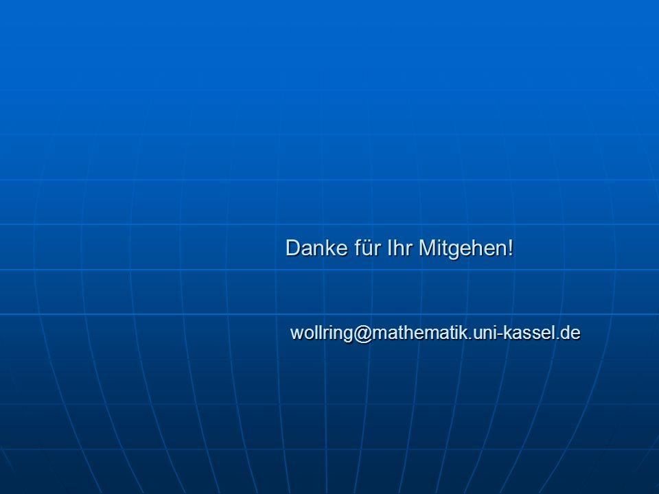 Danke für Ihr Mitgehen! wollring@mathematik.uni-kassel.de