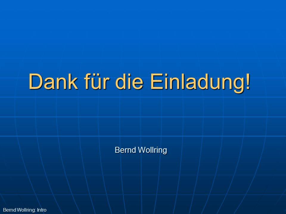 Dank für die Einladung! Bernd Wollring Bernd Wollring: Intro