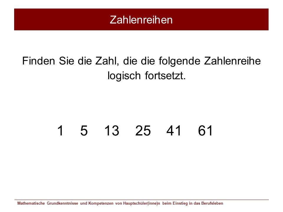 Finden Sie die Zahl, die die folgende Zahlenreihe logisch fortsetzt.