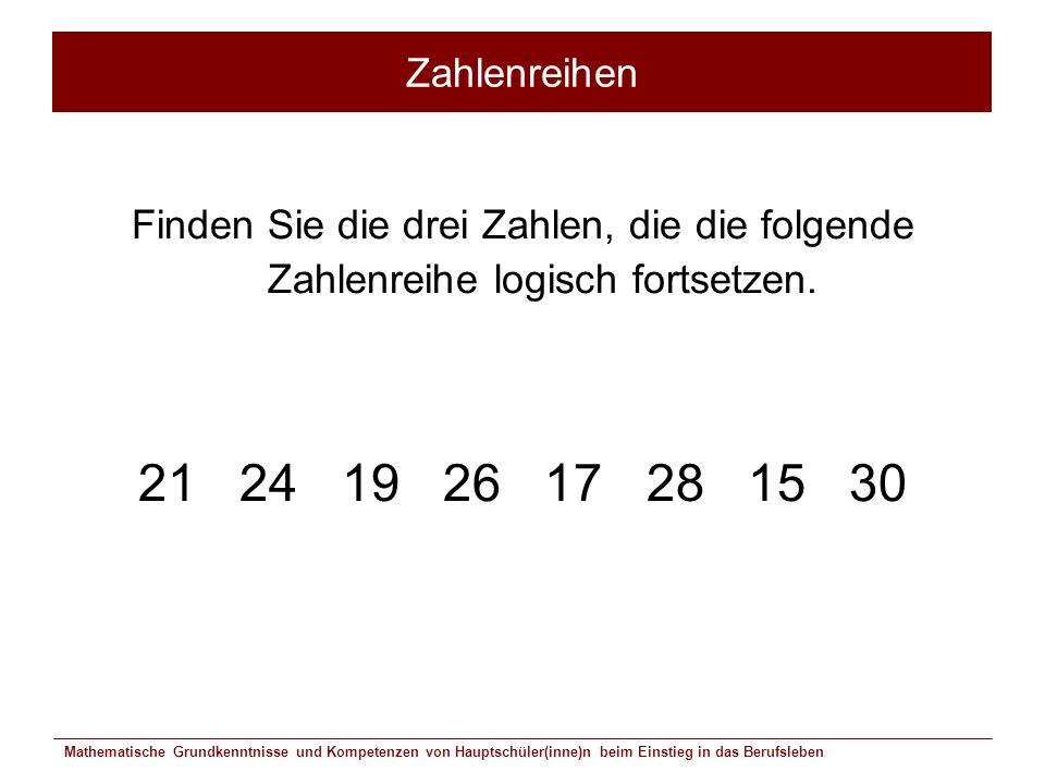 Zahlenreihen Finden Sie die drei Zahlen, die die folgende Zahlenreihe logisch fortsetzen. 21 24 19 26 17 28 15 30.