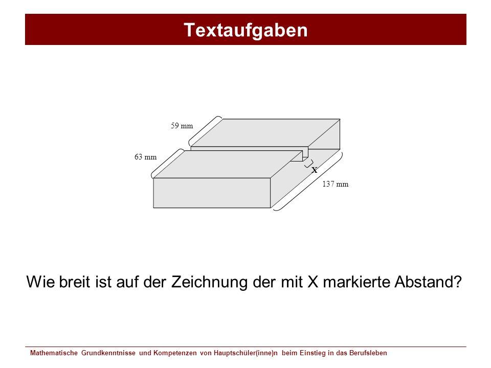 Textaufgaben X. 137 mm. 59 mm. 63 mm. Wie breit ist auf der Zeichnung der mit X markierte Abstand