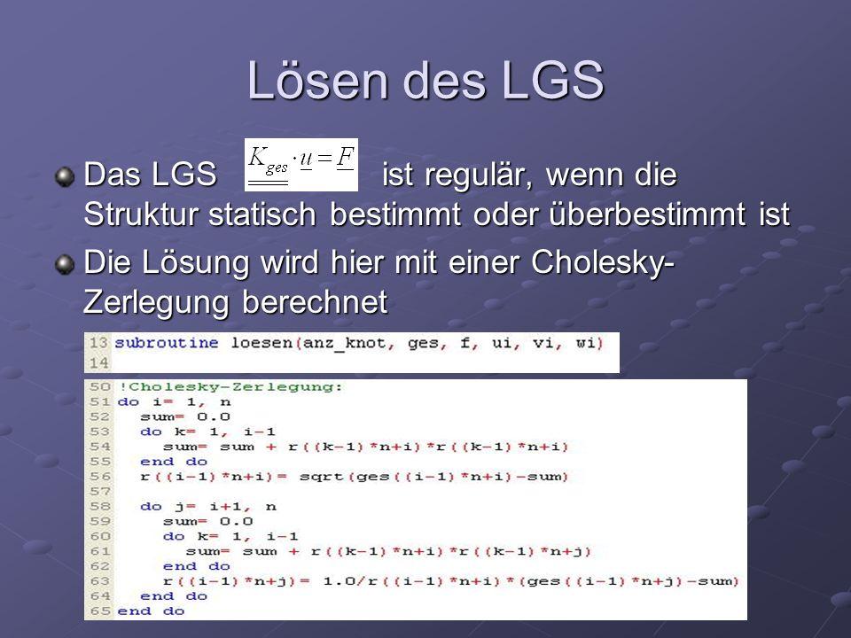 Lösen des LGS Das LGS ist regulär, wenn die Struktur statisch bestimmt oder überbestimmt ist.