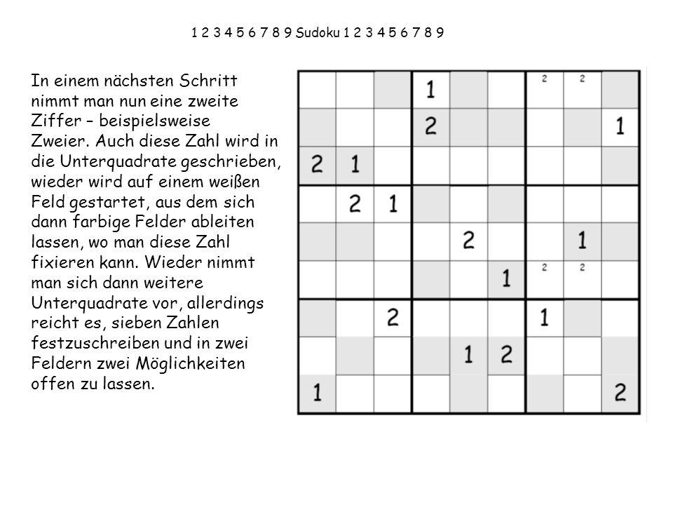 1 2 3 4 5 6 7 8 9 Sudoku 1 2 3 4 5 6 7 8 9 In einem nächsten Schritt nimmt man nun eine zweite Ziffer – beispielsweise.