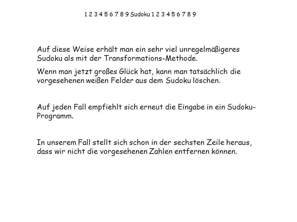 1 2 3 4 5 6 7 8 9 Sudoku 1 2 3 4 5 6 7 8 9 Auf diese Weise erhält man ein sehr viel unregelmäßigeres Sudoku als mit der Transformations-Methode.