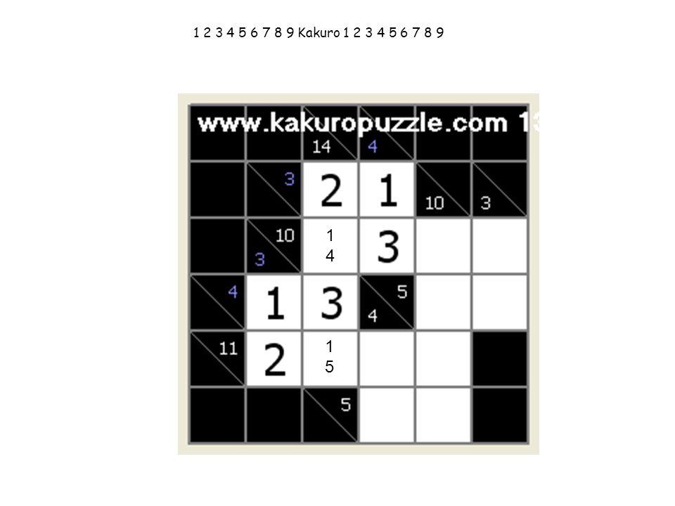 1 2 3 4 5 6 7 8 9 Kakuro 1 2 3 4 5 6 7 8 9 14 15