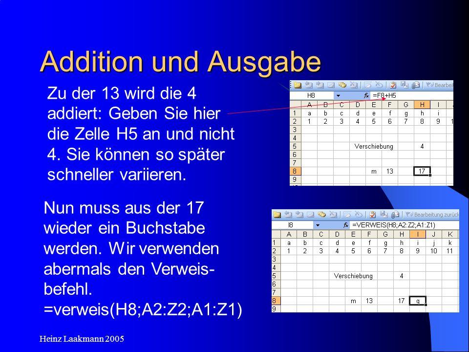 Addition und Ausgabe Zu der 13 wird die 4 addiert: Geben Sie hier die Zelle H5 an und nicht 4. Sie können so später schneller variieren.