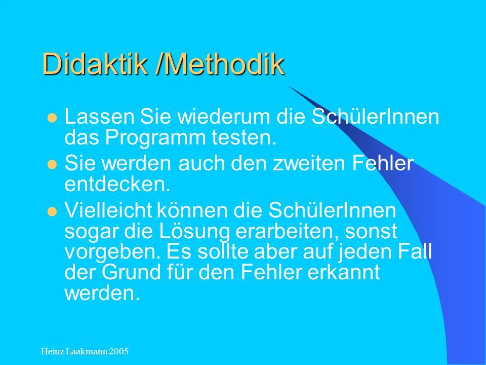 Didaktik /Methodik Lassen Sie wiederum die SchülerInnen das Programm testen. Sie werden auch den zweiten Fehler entdecken.