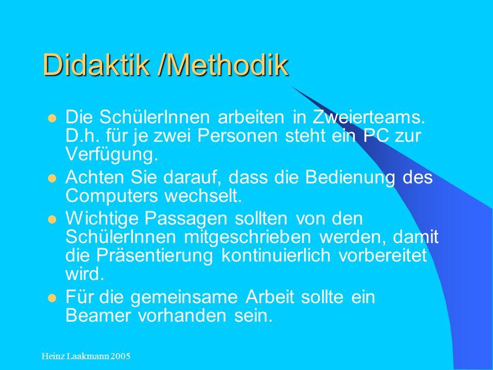 Didaktik /Methodik Die SchülerInnen arbeiten in Zweierteams. D.h. für je zwei Personen steht ein PC zur Verfügung.