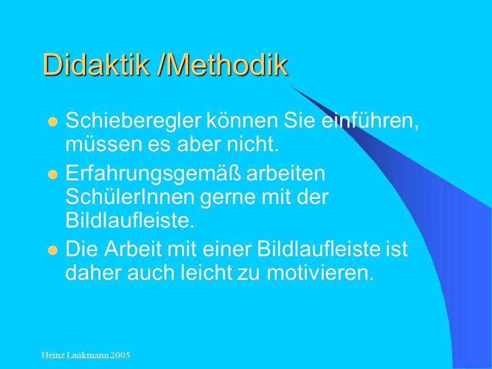 Didaktik /Methodik Schieberegler können Sie einführen, müssen es aber nicht. Erfahrungsgemäß arbeiten SchülerInnen gerne mit der Bildlaufleiste.