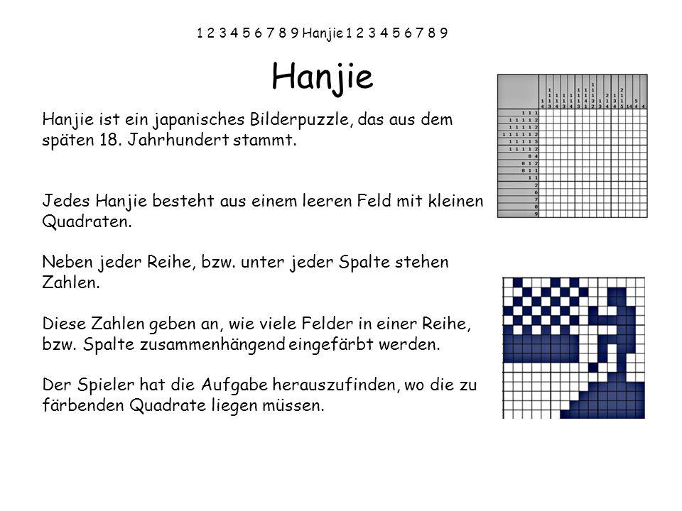 1 2 3 4 5 6 7 8 9 Hanjie 1 2 3 4 5 6 7 8 9 Hanjie. Hanjie ist ein japanisches Bilderpuzzle, das aus dem späten 18. Jahrhundert stammt.