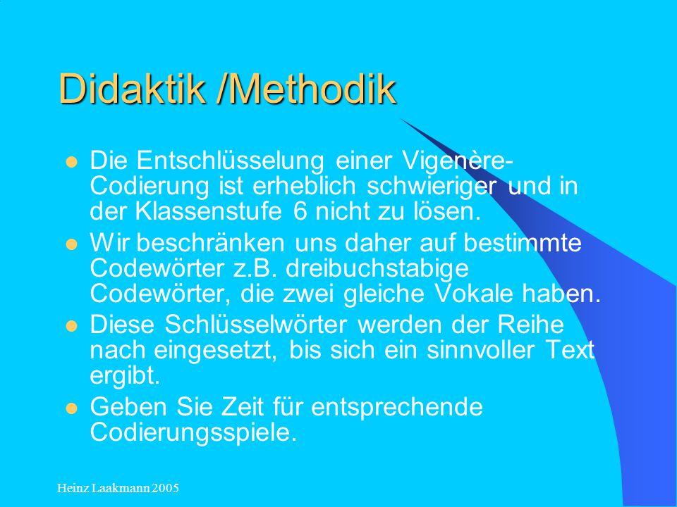 Didaktik /Methodik Die Entschlüsselung einer Vigenère-Codierung ist erheblich schwieriger und in der Klassenstufe 6 nicht zu lösen.