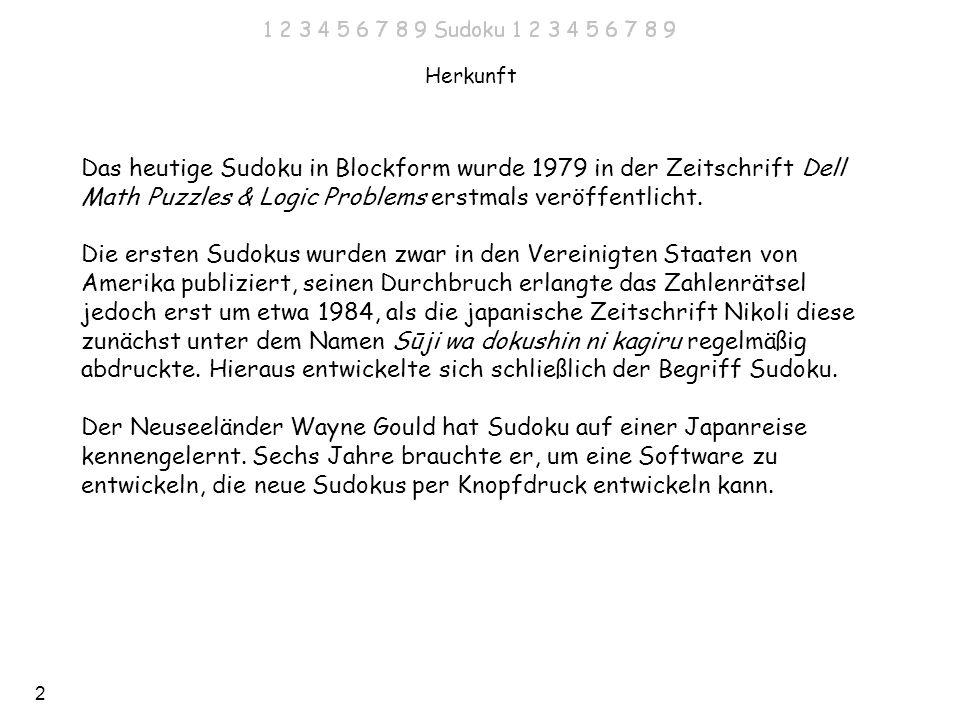 Herkunft Das heutige Sudoku in Blockform wurde 1979 in der Zeitschrift Dell Math Puzzles & Logic Problems erstmals veröffentlicht.