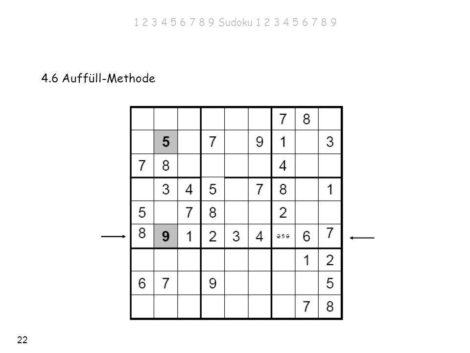1 2 3 4 5 6 7 8 9 Sudoku 1 2 3 4 5 6 7 8 9 4.6 Auffüll-Methode