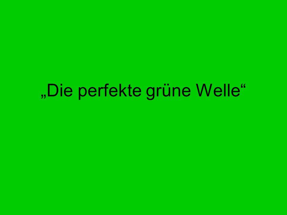 """Die perfekte grüne Welle"