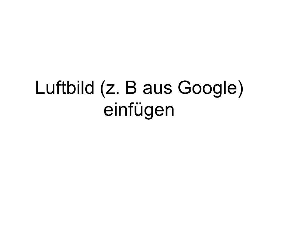 Luftbild (z. B aus Google) einfügen