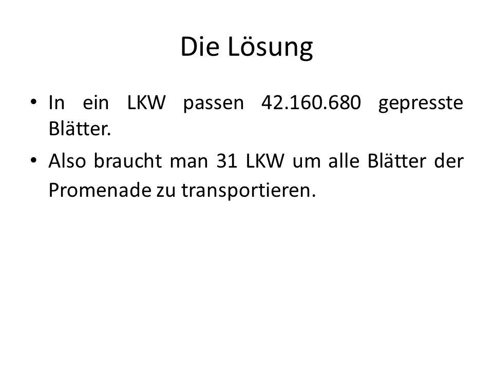 Die Lösung In ein LKW passen 42.160.680 gepresste Blätter.