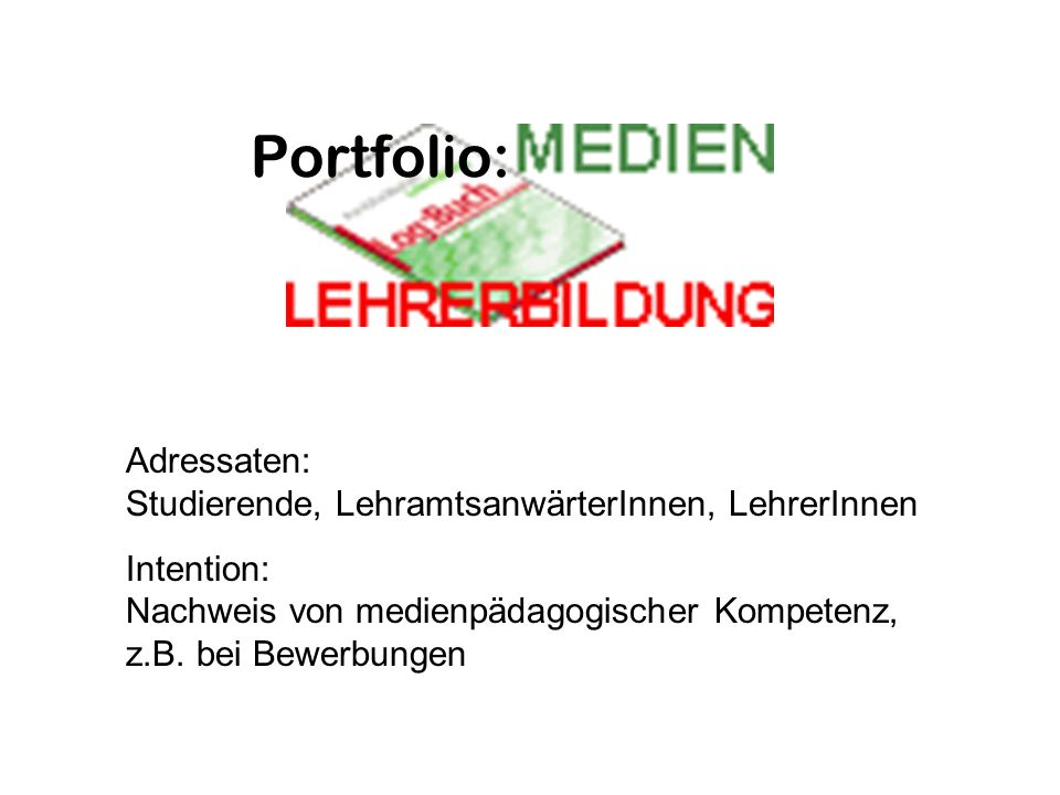 Portfolio: Adressaten: Studierende, LehramtsanwärterInnen, LehrerInnen