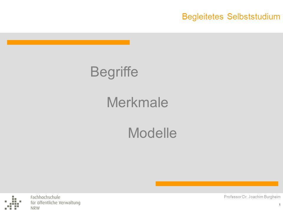 Begriffe Merkmale Modelle Professor Dr. Joachim Burgheim 1