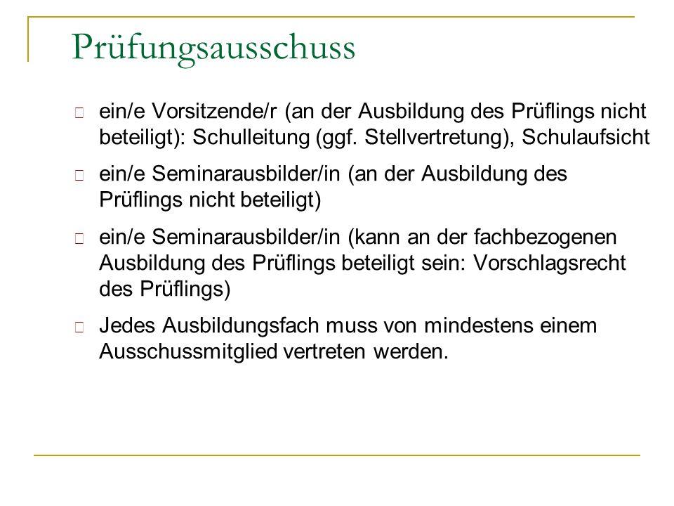 Prüfungsausschuss ein/e Vorsitzende/r (an der Ausbildung des Prüflings nicht beteiligt): Schulleitung (ggf. Stellvertretung), Schulaufsicht.