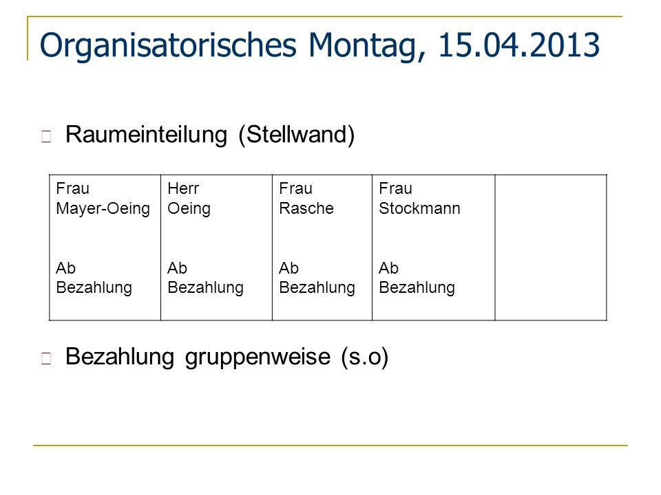 Organisatorisches Montag, 15.04.2013