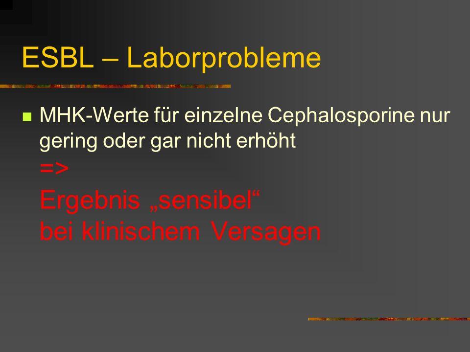 """ESBL – Laborprobleme MHK-Werte für einzelne Cephalosporine nur gering oder gar nicht erhöht => Ergebnis """"sensibel bei klinischem Versagen."""
