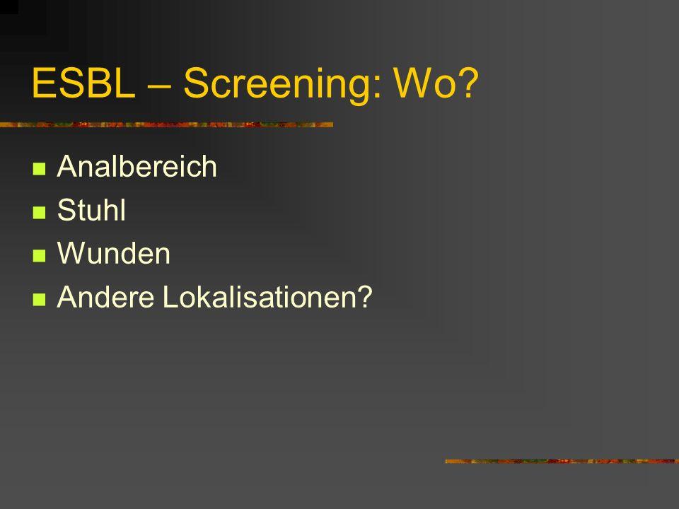 ESBL – Screening: Wo Analbereich Stuhl Wunden Andere Lokalisationen